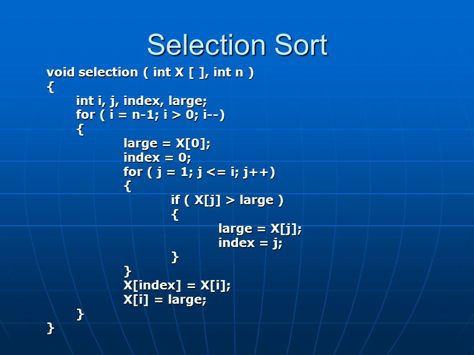 Selection Sort void selection ( int X [ ], int n ) {